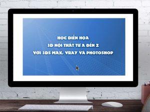 Học thiết kế nội thất cấp tốc với 3DS MAX, Vray và Photoshop