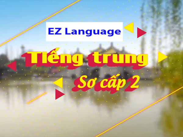 Tiếng Trung sơ cấp 2 - EZ Language
