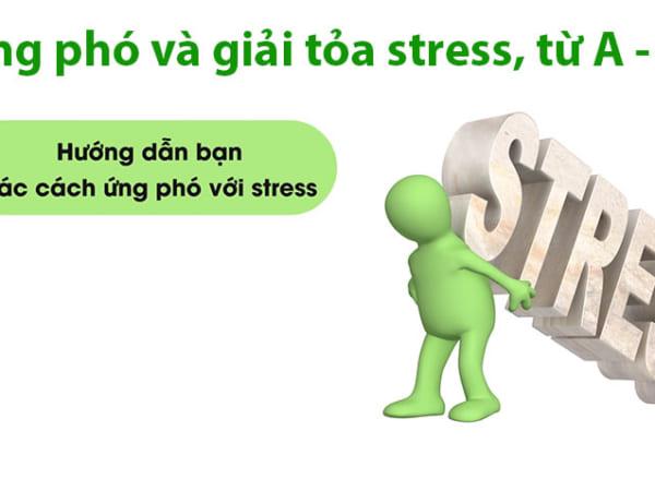 Ứng phó và giải tỏa stress, từ A - Z