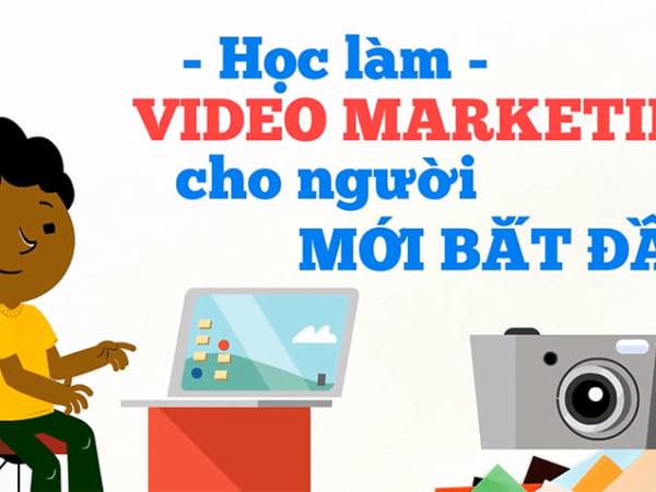 Học làm Video Marketing cho người mới bắt đầu