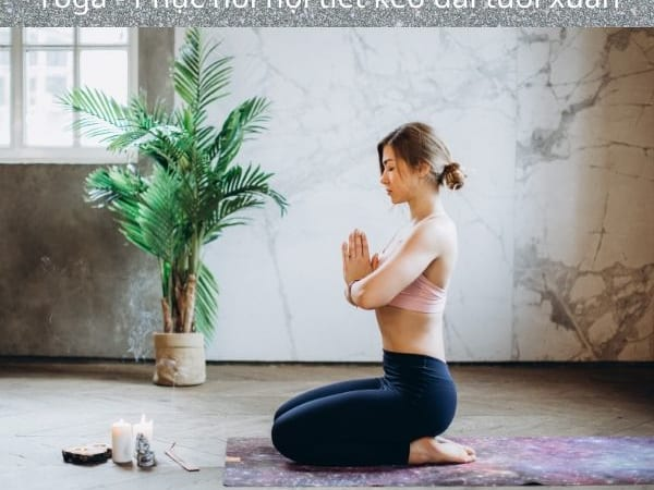 Yoga - Phục hồi nội tiết kéo dài tuổi xuân